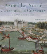 André Le Nôtre et les jardins de Chantilly aux XVIIe et XVIIIe siècles