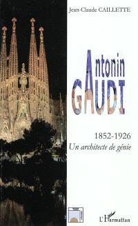 Antonin Gaudi (1852-1926) : un architecte de génie : biographie