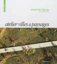 Atelier villes & paysages : entre les lignes = Atelier villes & paysages : between the lines