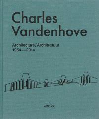 Charles Vandenhove : architecture : 1954-2014 = Charles Vandenhove : architectuur : 1954-2014