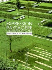 Expression paysagère, création française = French landscape design