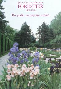 Jean-Claude Nicolas Forestier, 1861-1930 : du jardin au paysage urbain : actes