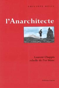 L'anarchitecte : Laurent Chappis, rebelle de l'or blanc