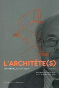 L'architête(s) : Antony Béchu, un père hors pair, 1921-2006 : Antony Béchu par Anthony Béchu