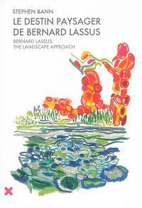 Le destin paysager de Bernard Lassus : de 1947 à 1981 = Bernard Lassus, the landscape approach : 1947-1981