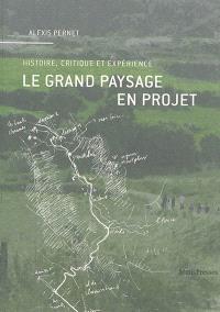 Le grand paysage en projet : histoire, critique et expérience