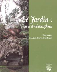 Le jardin : figures et métamorphoses