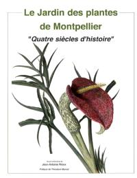 Le jardin des plantes de Montpellier : quatre siècles d'histoire