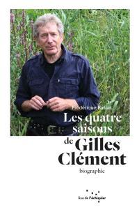 Les quatre saisons de Gilles Clément : biographie