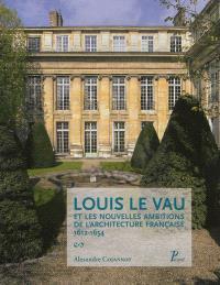 Louis Le Vau et les nouvelles ambitions de l'architecture française, 1612-1654
