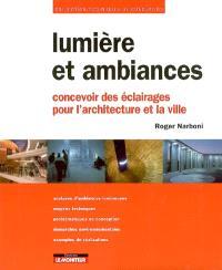 Lumière et ambiances : concevoir des éclairages pour l'architecture et la ville