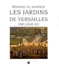 Manière de montrer les jardins de Versailles, par Louis XIV
