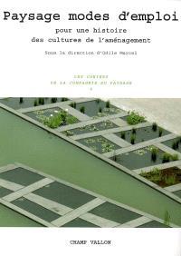 Paysage modes d'emploi : pour une histoire des cultures de l'aménagement