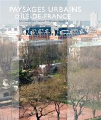 Paysages urbains d'Ile-de-France : actes du colloque régional des 19 et 20 septembre 2013
