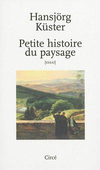 Petite histoire du paysage : essai