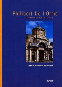 Philibert de L'Orme : architecte du roi (1514-1570)