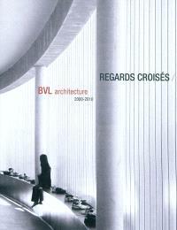 Regards croisés : BVL architecture 2000-2010