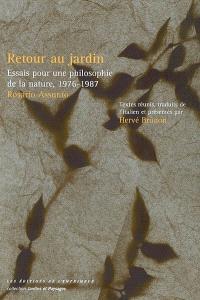 Retour au jardin : essais pour une philosophie de la nature, 1976-1987