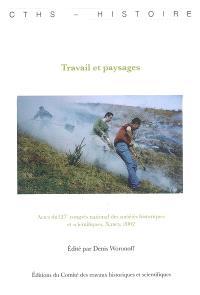 Travail et paysages : actes du 127e Congrès national des sociétés historiques et scientifiques, Nancy, 2002