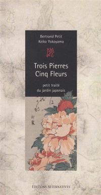 Trois pierres, cinq fleurs : recueil des traditions secrètes de l'école Saga concernant les règles anciennes de construction des jardins au Japon