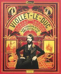 Viollet-Le-Duc : les visions d'un architecte