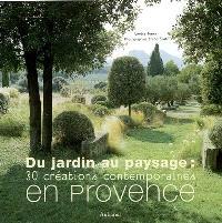 Du jardin au paysage : 30 créations contemporaines en Provence
