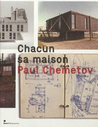 Chacun sa maison : Paul Chemetov : exposition, Paris, Cité de l'architecture et du patrimoine, du 13 septembre au 11 novembre 2012