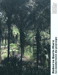Roberto Burle Marx : la modernité du paysage