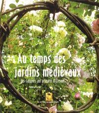 Au temps des jardins médiévaux : les saisons au prieuré d'Orsan