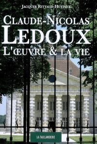 Claude-Nicolas Ledoux : l'oeuvre et la vie