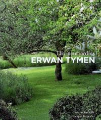 Erwan Tymen : dix-neuf jardins