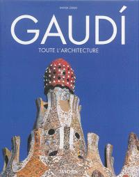 Gaudi, 1852-1926 : Antoni Gaudi i Cornet, une vie en architecture