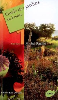 Guide des jardins en France. Volume 1, Nord