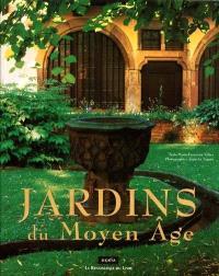 Jardins du Moyen Age : France, Belgique, Angleterre, Hollande, Espagne...