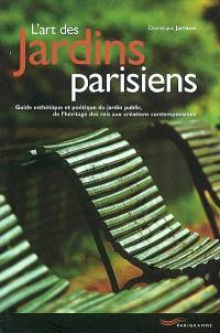 L'art des jardins parisiens : guide esthétique et poétique du jardin public, de l'héritage des rois aux créations contemporaines