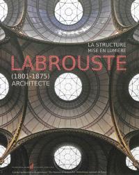 La structure mise en lumière : Henri Labrouste (1801-1875), architecte