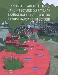 Landscape architecture = L'architecture du paysage = Landschaftsarchitektur = Landschapsarchitectuur