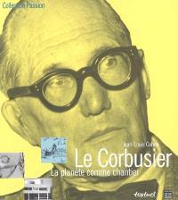Le Corbusier : la planète comme chantier