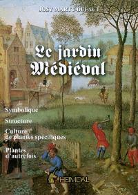 Le jardin médiéval : symbolique, structure, culture de plantes spécifiques, plantes d'autrefois