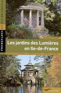 Les jardins des Lumières en Ile-de-France : parcs à fabriques, jardins anglo-chinois, folies