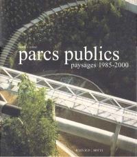 Parcs publics : paysages 1985-2000