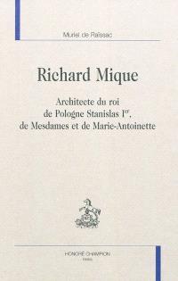 Richard Mique : architecte du roi de Pologne Stanislas Ier, de Mesdames et de Marie-Antoinette