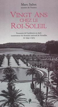 Vingt ans chez le Roi-Soleil : souvenirs de l'architecte en chef, conservateur du domaine national de Versailles de 1954 à 1973