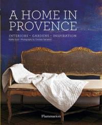 A home in Provence : interiors, gardens, inspiration