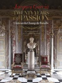 Jacques Garcia : twenty years of passion : château du Champ de Bataille