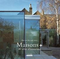 Maison + : 40 idées d'extensions