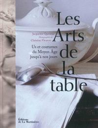 Les arts de la table : us et coutumes du Moyen Age jusqu'à nos jours