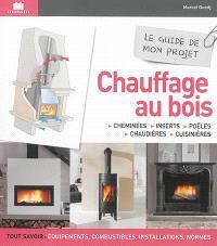 Chauffage au bois : cheminées, inserts, poêles, chaudières, cuisinières : le guide de mon projet