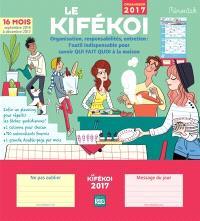 Le kifékoi, organiseur 2017 : organisation, responsabilités, entretien, l'outil indispensable pour savoir qui fait quoi à la maison : septembre 2016 à décembre 2017