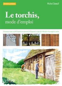 Le torchis, mode d'emploi : connaître la terre crue, interpréter les désordres, reprendre, restaurer et protéger le torchis